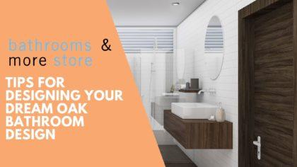 Tips for designing your dream oak bathroom design